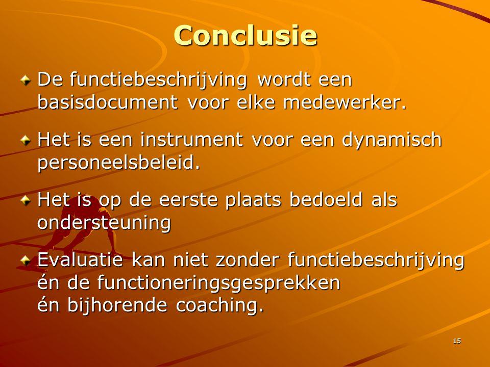 15 Conclusie De functiebeschrijving wordt een basisdocument voor elke medewerker. Het is een instrument voor een dynamisch personeelsbeleid. Het is op