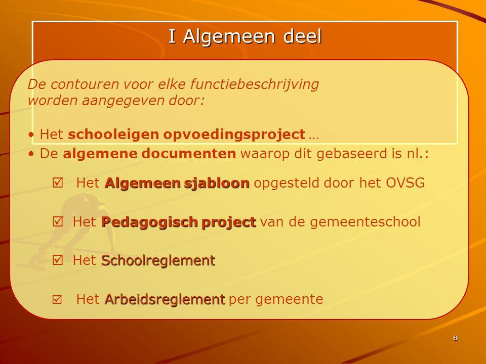 8 I Algemeen deel De contouren voor elke functiebeschrijving worden aangegeven door: • Het schooleigen opvoedingsproject … • De algemene documenten wa