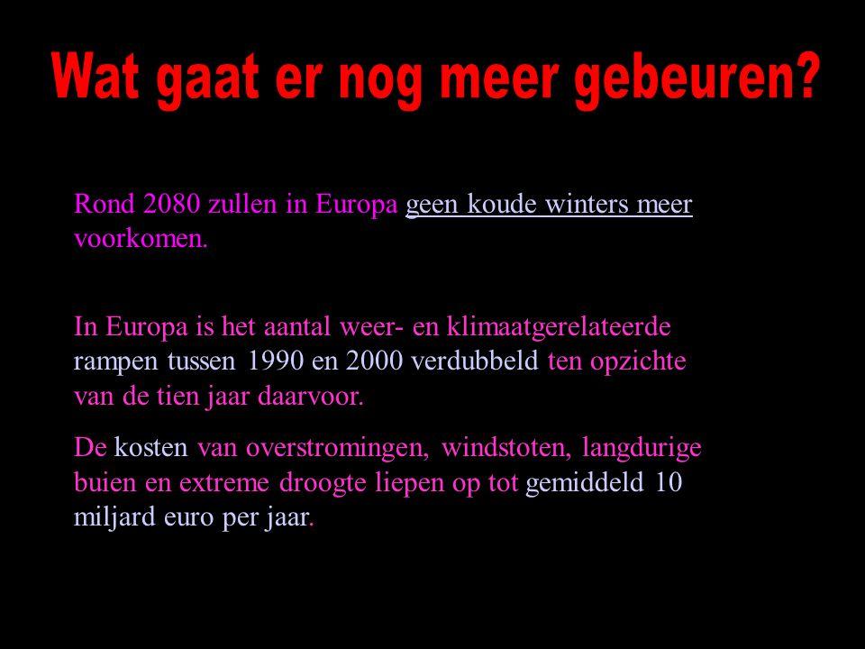 Rond 2080 zullen in Europa geen koude winters meer voorkomen.geen koude winters meer In Europa is het aantal weer- en klimaatgerelateerde rampen tussen 1990 en 2000 verdubbeld ten opzichte van de tien jaar daarvoor.