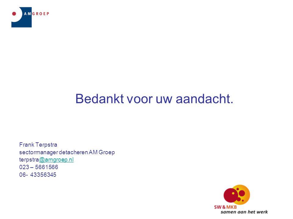 Bedankt voor uw aandacht. Frank Terpstra sectormanager detacheren AM Groep terpstra@amgroep.nl@amgroep.nl 023 – 5661566 06-43356345