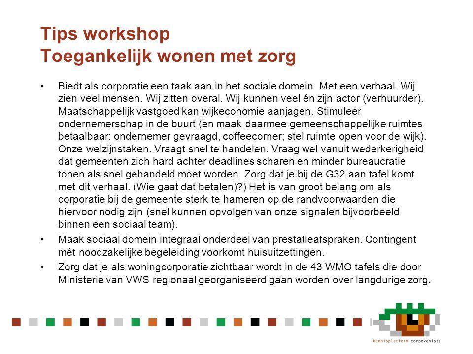 Tips workshop Toegankelijk wonen met zorg •Biedt als corporatie een taak aan in het sociale domein.