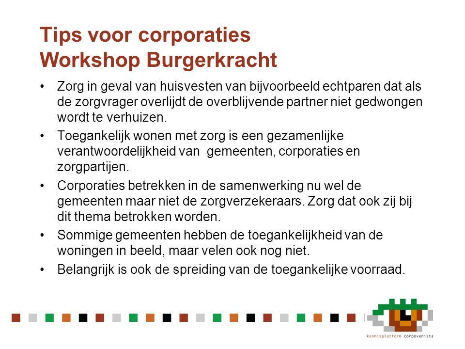 Tips voor corporaties: Workshop Burgerkracht •Onderken het belang van oud worden in je eigen buurt of wijk.