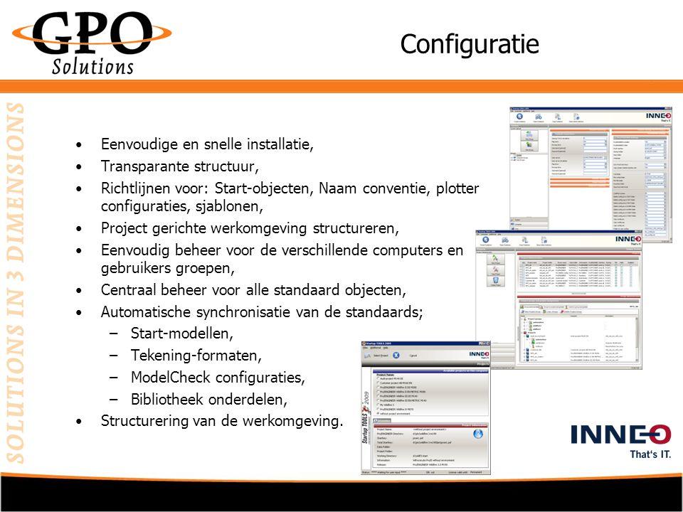 Configuratie •Eenvoudige en snelle installatie, •Transparante structuur, •Richtlijnen voor: Start-objecten, Naam conventie, plotter configuraties, sjablonen, •Project gerichte werkomgeving structureren, •Eenvoudig beheer voor de verschillende computers en gebruikers groepen, •Centraal beheer voor alle standaard objecten, •Automatische synchronisatie van de standaards; –Start-modellen, –Tekening-formaten, –ModelCheck configuraties, –Bibliotheek onderdelen, •Structurering van de werkomgeving.