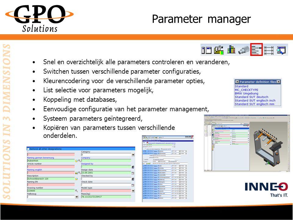 Parameter manager •Snel en overzichtelijk alle parameters controleren en veranderen, •Switchen tussen verschillende parameter configuraties, •Kleurencodering voor de verschillende parameter opties, •List selectie voor parameters mogelijk, •Koppeling met databases, •Eenvoudige configuratie van het parameter management, •Systeem parameters geïntegreerd, •Kopiëren van parameters tussen verschillende onderdelen.