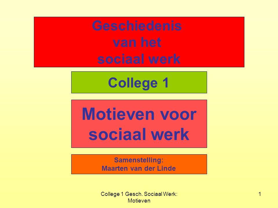 College 1 Gesch.Sociaal Werk: Motieven 12 Vanouds diverse motieven 9 8.