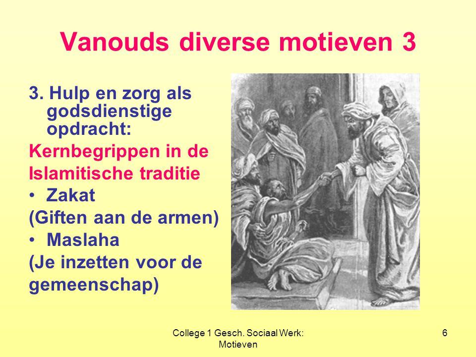 College 1 Gesch.Sociaal Werk: Motieven 6 Vanouds diverse motieven 3 3.