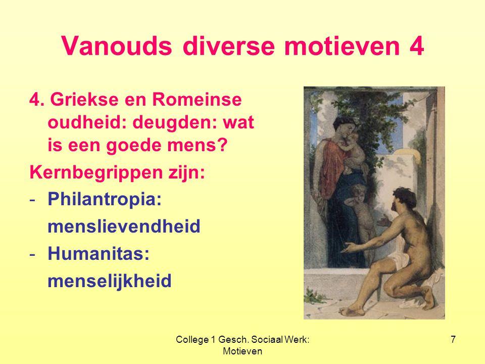 College 1 Gesch. Sociaal Werk: Motieven 7 Vanouds diverse motieven 4 4. Griekse en Romeinse oudheid: deugden: wat is een goede mens? Kernbegrippen zij