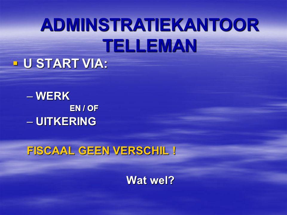  U START VIA: –WERK EN / OF –UITKERING FISCAAL GEEN VERSCHIL .