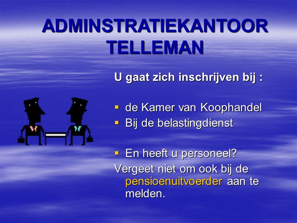 De Administratie Hoe en wat u ook doet: Wij nemen het graag van u over !