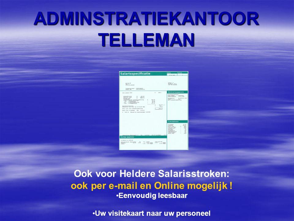 ADMINSTRATIEKANTOOR TELLEMAN Ook voor Heldere Salarisstroken: ook per e-mail en Online mogelijk .