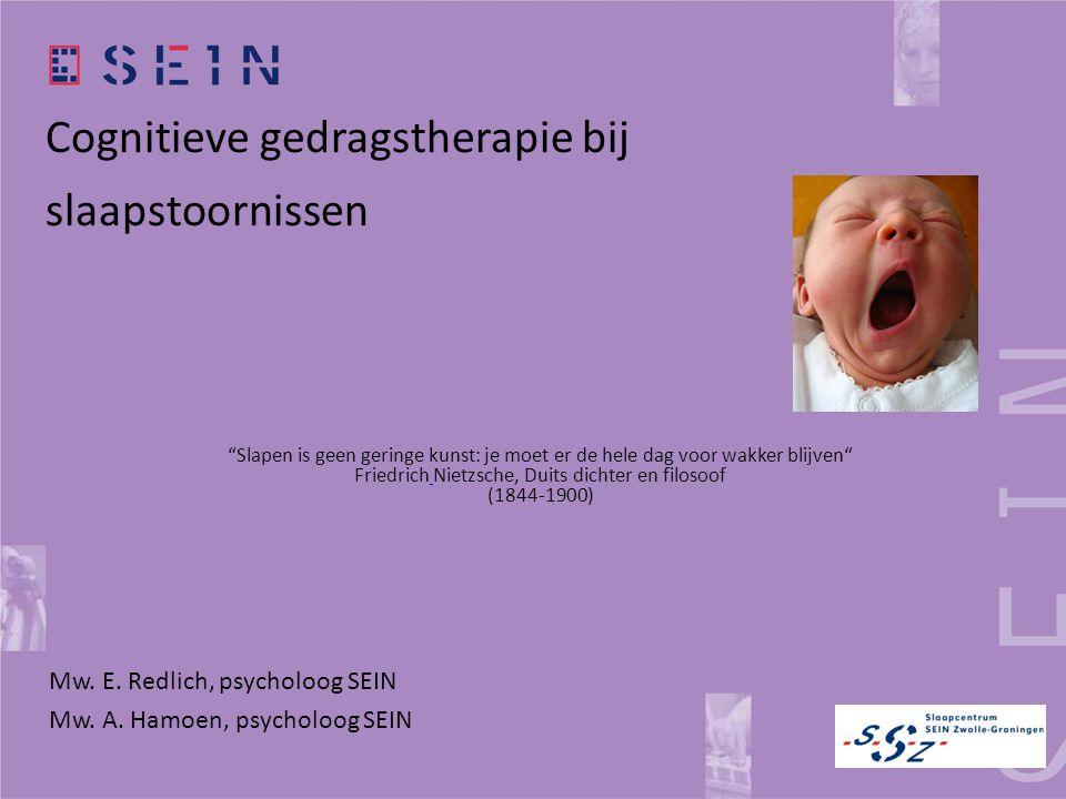 """Cognitieve gedragstherapie bij slaapstoornissen Mw. E. Redlich, psycholoog SEIN Mw. A. Hamoen, psycholoog SEIN """"Slapen is geen geringe kunst: je moet"""