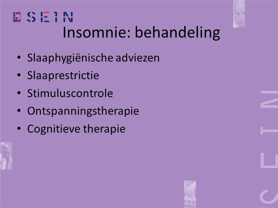 Insomnie: behandeling • Slaaphygiënische adviezen • Slaaprestrictie • Stimuluscontrole • Ontspanningstherapie • Cognitieve therapie