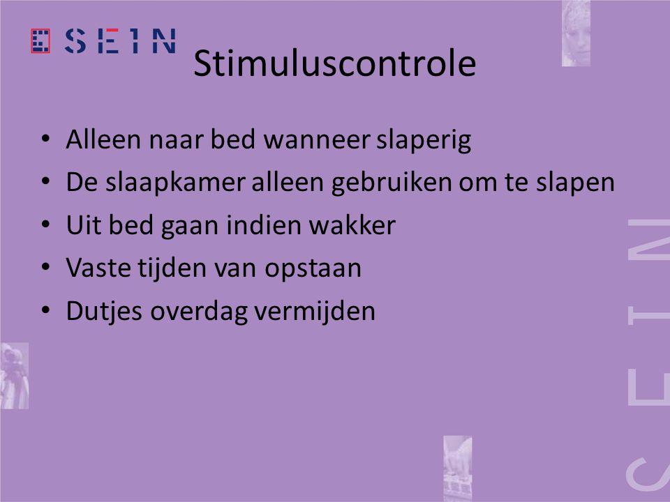 Stimuluscontrole • Alleen naar bed wanneer slaperig • De slaapkamer alleen gebruiken om te slapen • Uit bed gaan indien wakker • Vaste tijden van opst