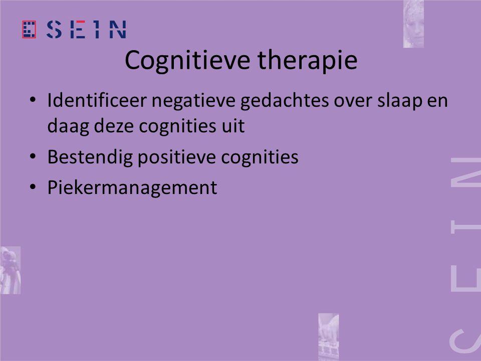 Cognitieve therapie • Identificeer negatieve gedachtes over slaap en daag deze cognities uit • Bestendig positieve cognities • Piekermanagement