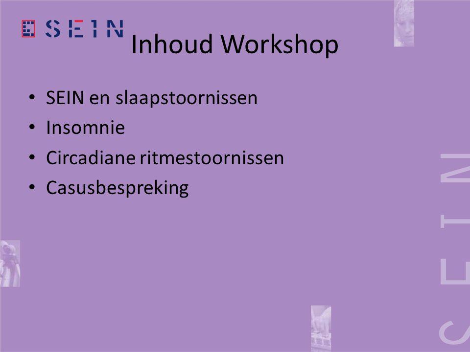 Inhoud Workshop • SEIN en slaapstoornissen • Insomnie • Circadiane ritmestoornissen • Casusbespreking