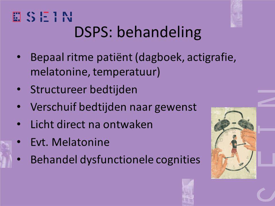 DSPS: behandeling • Bepaal ritme patiënt (dagboek, actigrafie, melatonine, temperatuur) • Structureer bedtijden • Verschuif bedtijden naar gewenst • L