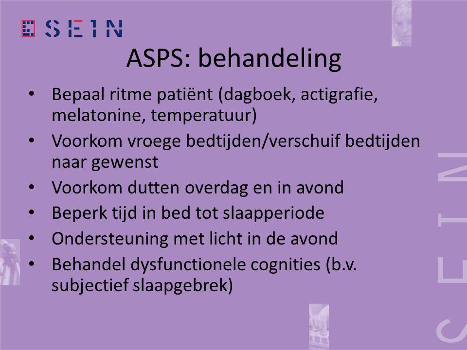 ASPS: behandeling • Bepaal ritme patiënt (dagboek, actigrafie, melatonine, temperatuur) • Voorkom vroege bedtijden/verschuif bedtijden naar gewenst •