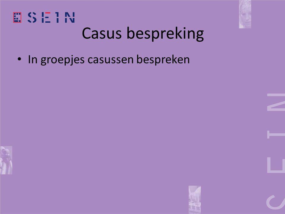 Casus bespreking • In groepjes casussen bespreken