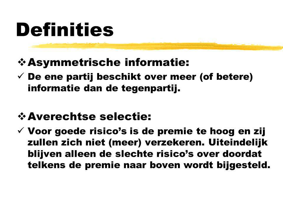 Definities  Asymmetrische informatie:  De ene partij beschikt over meer (of betere) informatie dan de tegenpartij.  Averechtse selectie:  Voor goe
