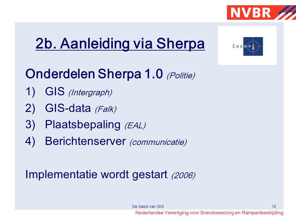 Nederlandse Vereniging voor Brandweerzorg en Rampenbestrijding De basis van GIS10 2b. Aanleiding via Sherpa Onderdelen Sherpa 1.0 (Politie) 1)GIS (Int