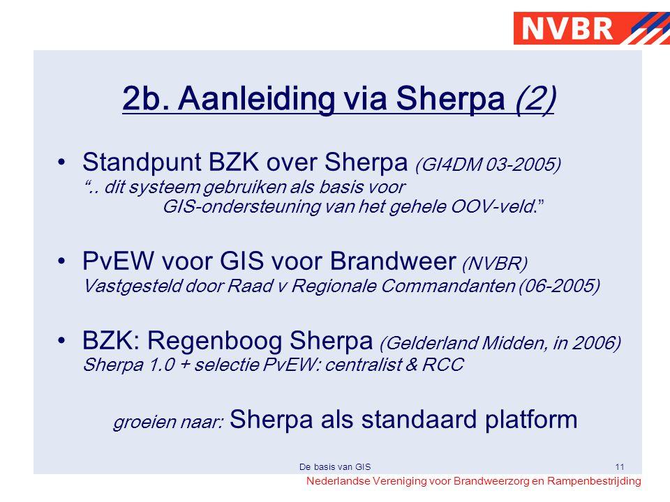 Nederlandse Vereniging voor Brandweerzorg en Rampenbestrijding De basis van GIS11 2b. Aanleiding via Sherpa (2) •Standpunt BZK over Sherpa (GI4DM 03-2