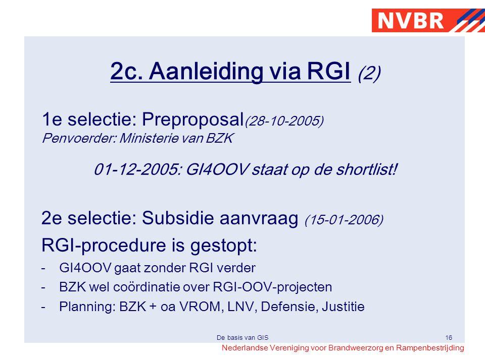 Nederlandse Vereniging voor Brandweerzorg en Rampenbestrijding De basis van GIS16 2c. Aanleiding via RGI (2) 1e selectie: Preproposal (28-10-2005) Pen