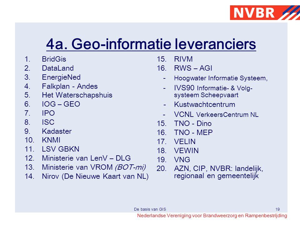 Nederlandse Vereniging voor Brandweerzorg en Rampenbestrijding De basis van GIS19 4a. Geo-informatie leveranciers 1.BridGis 2.DataLand 3.EnergieNed 4.