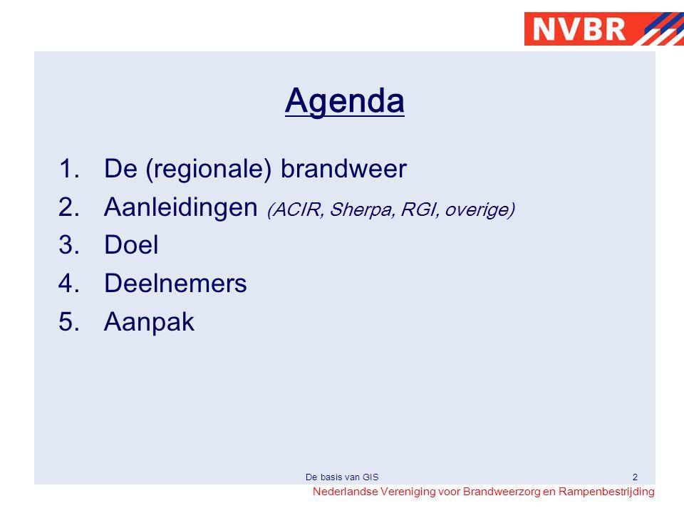 Nederlandse Vereniging voor Brandweerzorg en Rampenbestrijding De basis van GIS2 Agenda 1.De (regionale) brandweer 2.Aanleidingen (ACIR, Sherpa, RGI,