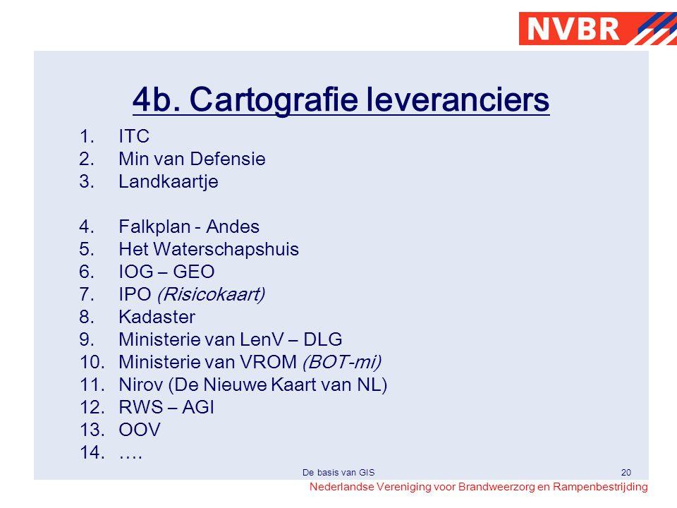 Nederlandse Vereniging voor Brandweerzorg en Rampenbestrijding De basis van GIS20 4b. Cartografie leveranciers 1.ITC 2.Min van Defensie 3.Landkaartje