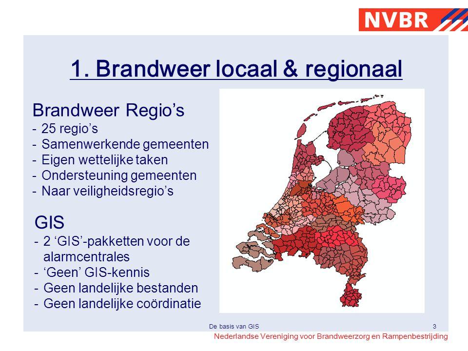 Nederlandse Vereniging voor Brandweerzorg en Rampenbestrijding De basis van GIS3 1. Brandweer locaal & regionaal Brandweer Regio's -25 regio's -Samenw
