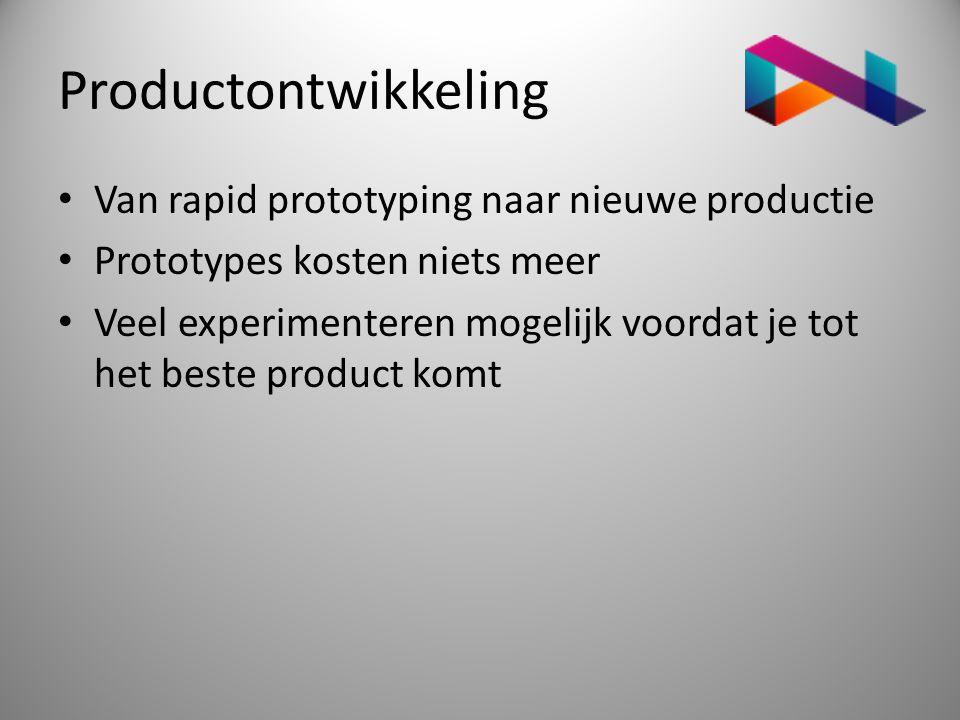 Productontwikkeling • Van rapid prototyping naar nieuwe productie • Prototypes kosten niets meer • Veel experimenteren mogelijk voordat je tot het bes