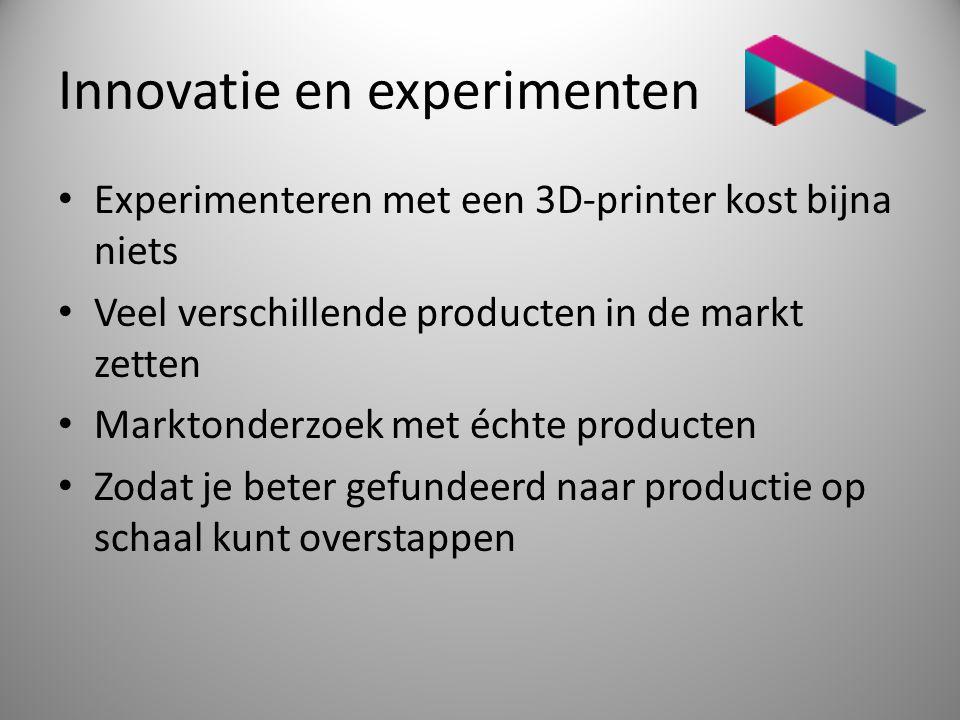 Innovatie en experimenten • Experimenteren met een 3D-printer kost bijna niets • Veel verschillende producten in de markt zetten • Marktonderzoek met
