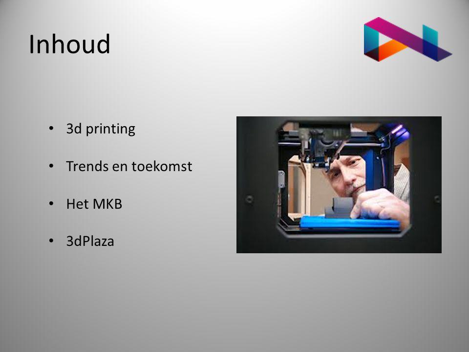 Inhoud • 3d printing • Trends en toekomst • Het MKB • 3dPlaza
