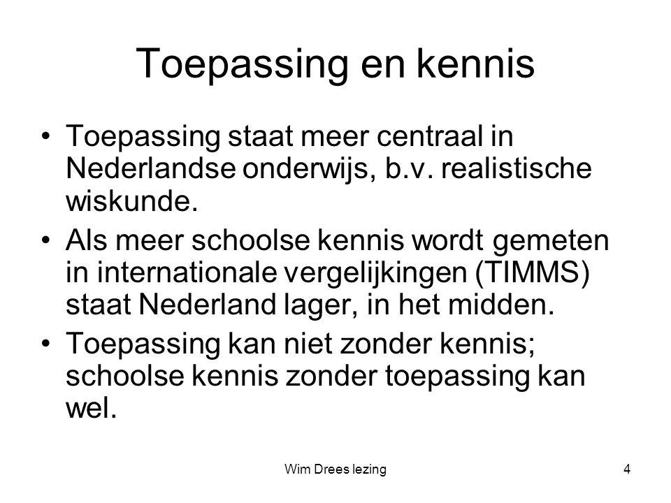 Wim Drees lezing4 Toepassing en kennis •Toepassing staat meer centraal in Nederlandse onderwijs, b.v.
