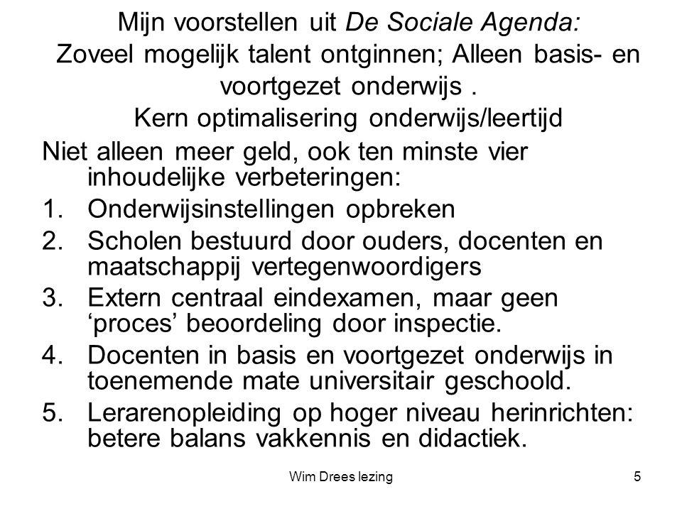 Wim Drees lezing5 Mijn voorstellen uit De Sociale Agenda: Zoveel mogelijk talent ontginnen; Alleen basis- en voortgezet onderwijs.