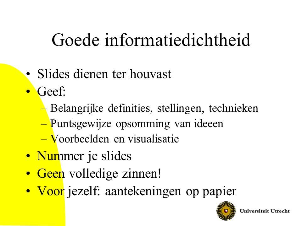 Vormgeving van slides •Zorg voor goede hoeveelheid tekst per slide –Leesbaar! –Probeer altijd te streven naar compacte formuleren en vermijd dus te la