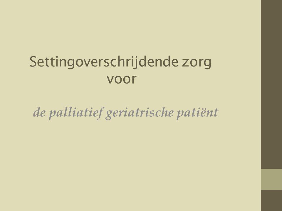 Settingoverschrijdende zorg voor de palliatief geriatrische patiënt