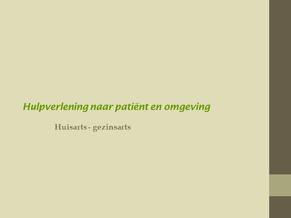 Hulpverlening naar patiënt en omgeving Huisarts - gezinsarts
