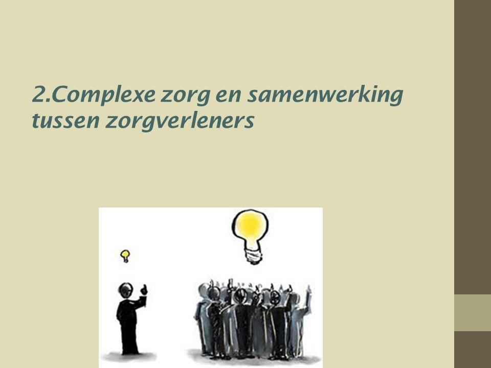2.Complexe zorg en samenwerking tussen zorgverleners
