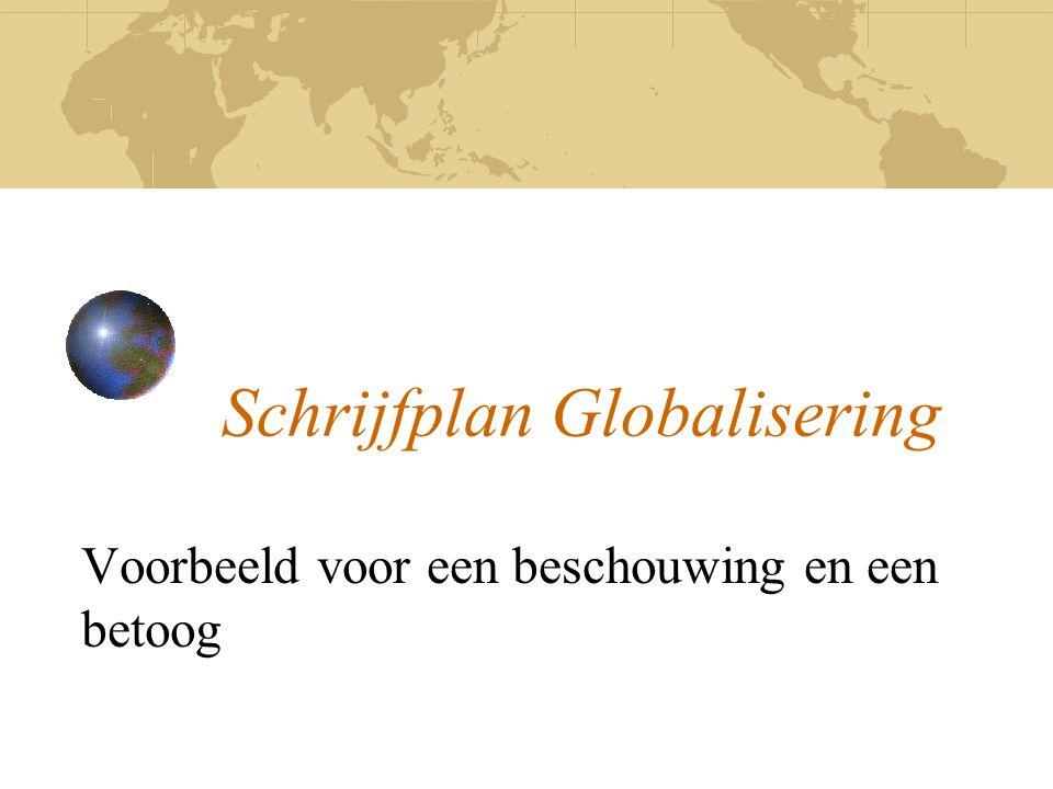 Schrijfplan Globalisering Voorbeeld voor een beschouwing en een betoog