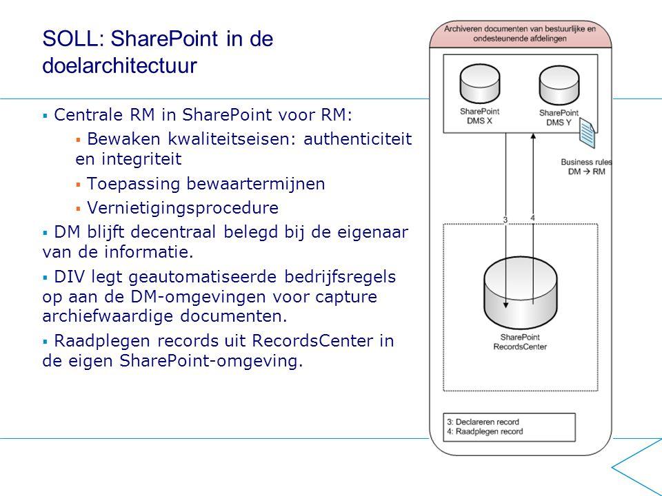 SOLL: SharePoint in de doelarchitectuur  Centrale RM in SharePoint voor RM:  Bewaken kwaliteitseisen: authenticiteit en integriteit  Toepassing bew