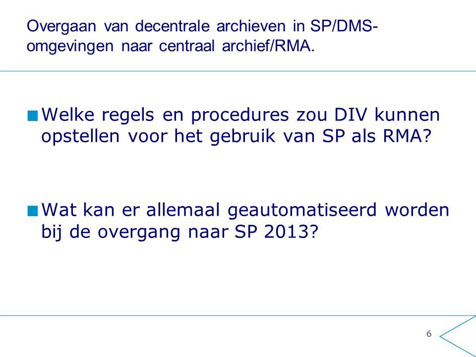 Overgaan van decentrale archieven in SP/DMS- omgevingen naar centraal archief/RMA. Welke regels en procedures zou DIV kunnen opstellen voor het gebrui