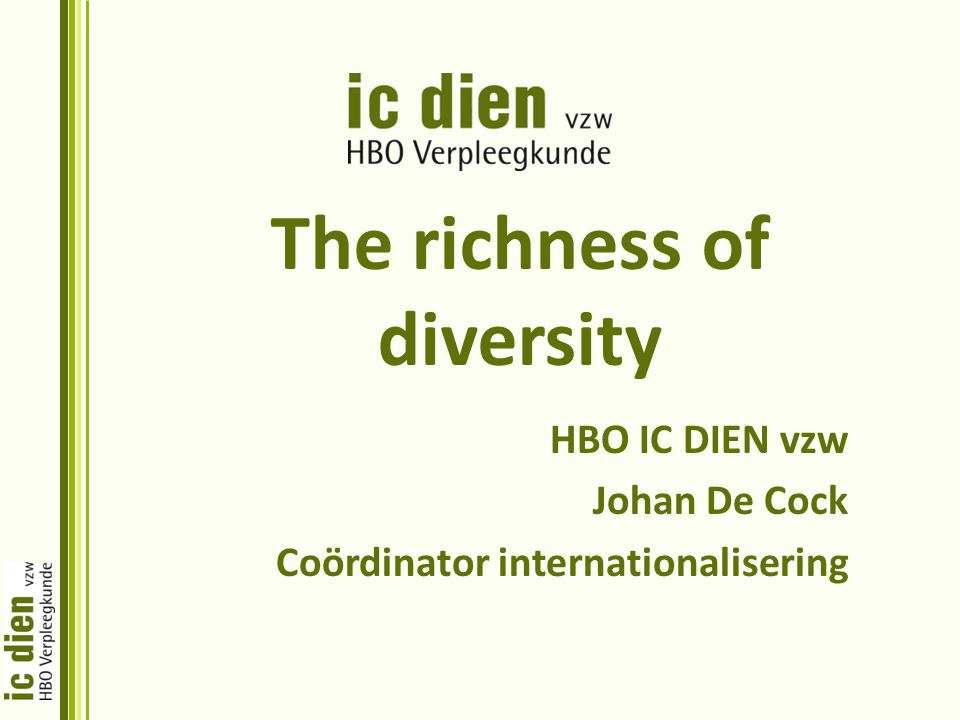 The richness of diversity HBO IC DIEN vzw Johan De Cock Coördinator internationalisering