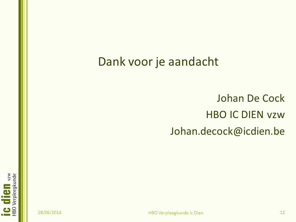 Dank voor je aandacht Johan De Cock HBO IC DIEN vzw Johan.decock@icdien.be 28/06/2014 HBO Verpleegkunde Ic Dien 12