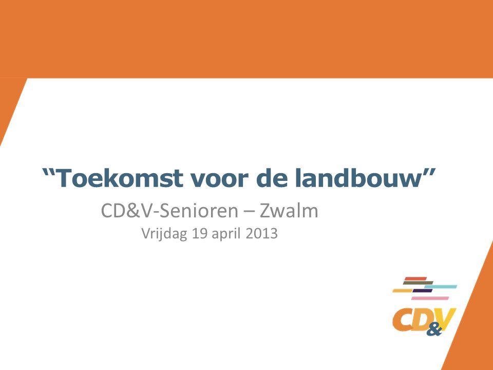 Toekomst voor de landbouw CD&V-Senioren – Zwalm Vrijdag 19 april 2013