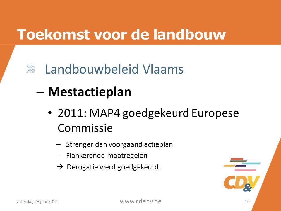Toekomst voor de landbouw Landbouwbeleid Vlaams – Mestactieplan • 2011: MAP4 goedgekeurd Europese Commissie – Strenger dan voorgaand actieplan – Flankerende maatregelen  Derogatie werd goedgekeurd.
