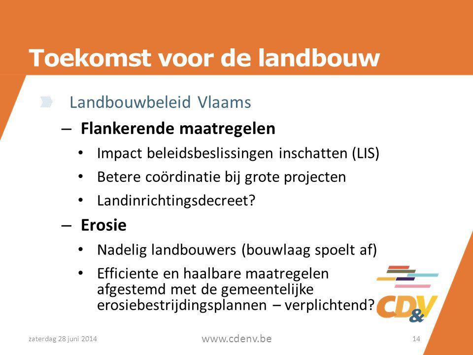 Toekomst voor de landbouw Landbouwbeleid Vlaams – Flankerende maatregelen • Impact beleidsbeslissingen inschatten (LIS) • Betere coördinatie bij grote projecten • Landinrichtingsdecreet.