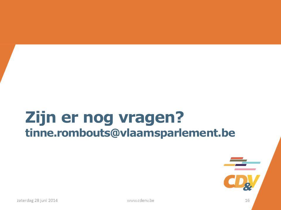 Zijn er nog vragen? tinne.rombouts@vlaamsparlement.be zaterdag 28 juni 2014www.cdenv.be16