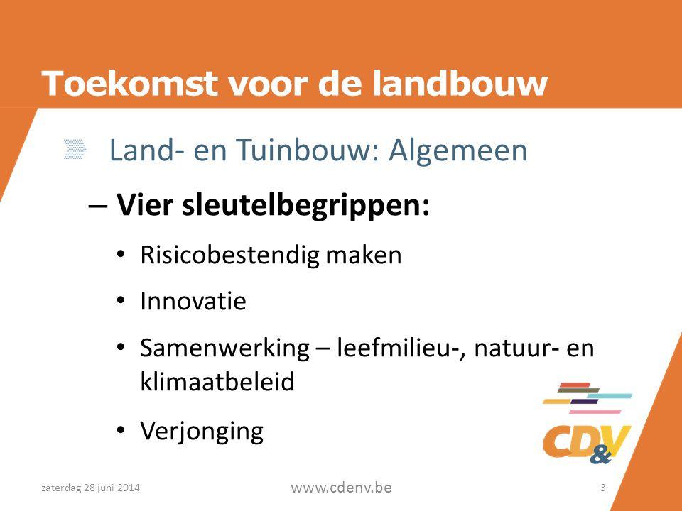 Toekomst voor de landbouw Land- en Tuinbouw: Algemeen – Vier sleutelbegrippen: • Risicobestendig maken • Innovatie • Samenwerking – leefmilieu-, natuur- en klimaatbeleid • Verjonging zaterdag 28 juni 2014 www.cdenv.be 3