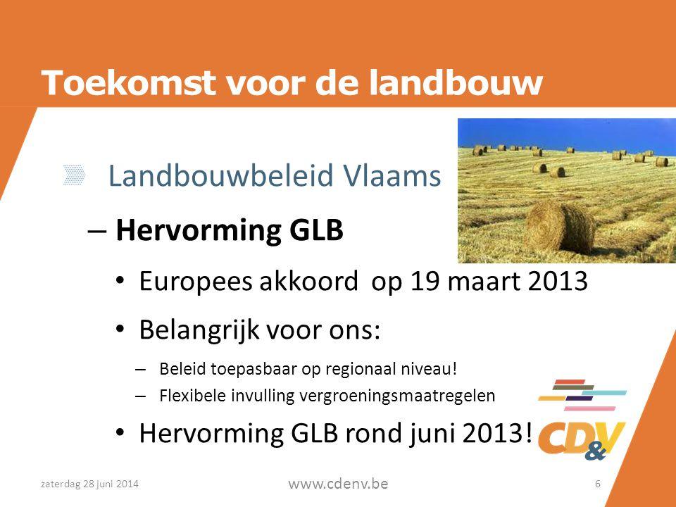 Toekomst voor de landbouw Landbouwbeleid Vlaams – Hervorming GLB • Europees akkoord op 19 maart 2013 • Belangrijk voor ons: – Beleid toepasbaar op regionaal niveau.